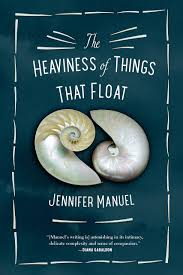 The Heaviness of Things That Float – A Novel by Jennifer Manuel