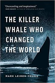 The Killer Whale Who Changed the World Leiren-Young